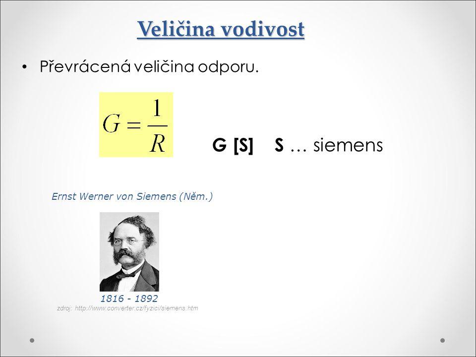 G [S] S … siemens Veličina vodivost Převrácená veličina odporu.